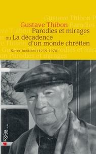 Gustave Thibon - Parodies et mirages ou la décadence d'un monde chrétien - Notes inédites (1935-1978).