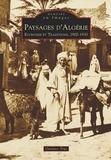 Gustave Truc - Paysages d'Algérie - Economie et traditions, 1900-1930.
