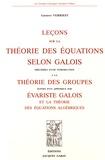Gustave Verriest - Leçons sur la théorie des équations selon Galois - Précédées d'une introduction à la théorie des groupes suivies d'un appendice sur Evariste Galois et la théorie des équations algébriques.