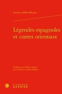 Gustavo Adolfo Bécquer - Légendes espagnoles et contes orientaux.