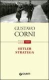 Gustavo Corni - Hitler stratega.