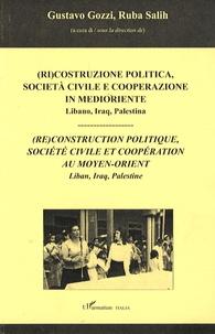 Gustavo Gozzi - (Re) construction politique, société civile et coopération au Moyen-Orient - Liban, Iraq, Palestine ; édition trilingue italien-français-anglais.