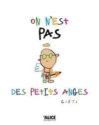 Gusti - On n'est pas des petits anges.