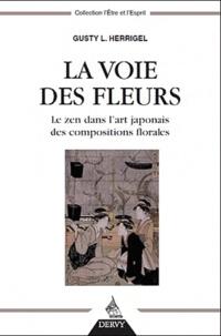 Gusty-L Herrigel - La voie des fleurs - Le zen dans l'art japonais des compositions florales.