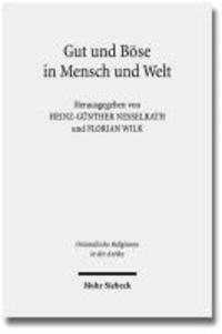 Gut und Böse in Mensch und Welt - Philosophische und religiöse Konzeptionen vom Alten Orient bis zum frühen Islam.