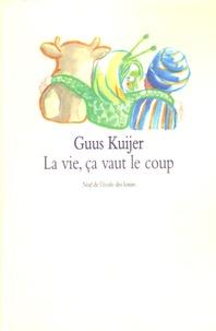 Guus Kuijer - La vie, ça vaut le coup.