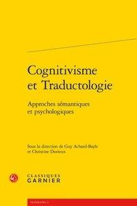 Guy Achard-Bayle et Christine Durieux - Cognitivisme et traductologie - Approches sémantiques et psychologiques.