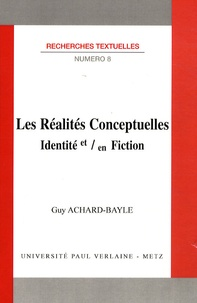 Guy Achard-Bayle - Les Réalités conceptuelles - Identité et / en fiction.