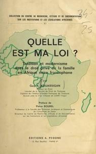 Guy-Adjété Kouassigan - Quelle est ma loi ? : tradition et modernisme dans le droit de la famille en Afrique noire francophone.