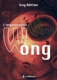Guy Adrian - L'organisation Wong.