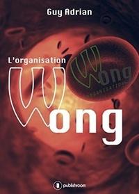 Guy Adrian - L'organisation Wong.