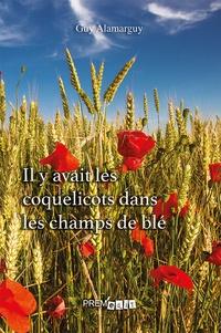 Guy Alamarguy - Il y avait les coquelicots dans les champs de blé.
