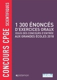 Guy Alarcon et Richard Antetomaso - 1 300 énoncés d'exercices oraux issus des concours d'entrée aux grandes écoles 2018 - Concours CPGE scientifiques.