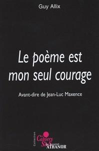 Guy Allix - Le poème est mon seul courage.