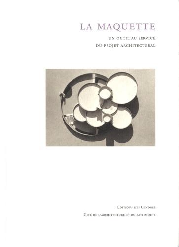 Guy Amsellem et Mireille Grubert - La maquette - Un outil au service du projet architectural.