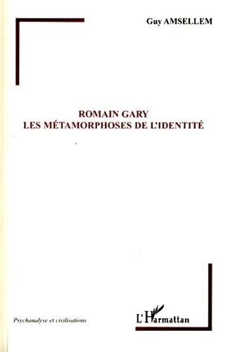 Guy Amsellem - Romain Gary - Les métamorphoses de l'identité.