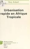 Guy Ankerl - Urbanisation rapide en Afrique tropicale - Faits, conséquences et politiques sociétales 1970-2000, avec, en annexe, un relevé récapitulatif de données sur l'urbanisation du Tiers-Monde.