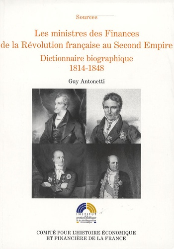 Guy Antonetti - Les ministres des Finances de la Révolution française au second empire - Tome 2 : Dictionnaire biographique 1814-1848.