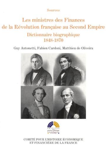 Guy Antonetti et Fabien Cardoni - Les ministres des Finances de la Révolution française au Second Empire - Tome 3, Dictionnaire biographique 1848-1870.
