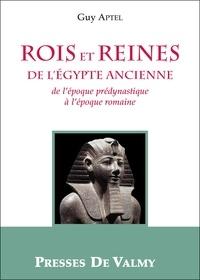 Guy Aptel - Rois et reines de l'Egypte ancienne - De l'époque prédynastique à l'époque romaine.