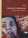 Guy Astic - Images et mots de l'horreur - Tome 1, Outrance et ravissement.