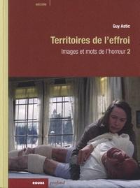Guy Astic - Images et mots de l'horreur - Tome 2, Territoires de l'effroi.