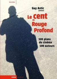 Guy Astic - Le cent de Rouge Profond - 100 plans du cinéma, 100 auteurs.