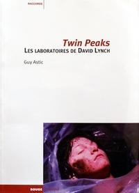 Guy Astic - Twin Peaks - Les laboratoires de David Lynch.