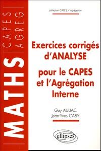 Guy Auliac et Jean-Yves Caby - Exercices corrigés d'analyse pour le CAPES et l'Agrégation Interne.