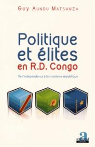 Guy Aundu Matsanza - Politique et élites en RD Congo - De l'indépendance à la Troisième République.