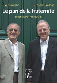 Guy Aurenche et François Soulage - Le pari de la fraternité - Entretiens avec Aimé Savard.