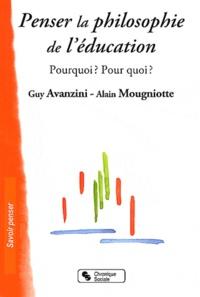 Guy Avanzini et Alain Mougniotte - Penser la philosophie de l'éducation - Pourquoi ? Pour qui ?.
