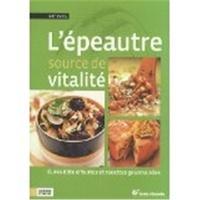 Guy Avril et Sylvie Hampikian - L'épeautre source de vitalité - Cures détoxifiantes et recettes gourmandes.