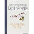Guy Avril - La santé naturelle avec l'apithérapie - Miel, propolis, pollen, gelée royale....