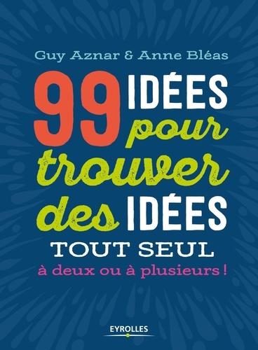 99 idées pour trouver des idées tout seul, à deux ou à plusieurs ! - 9782212598667 - 14,99 €