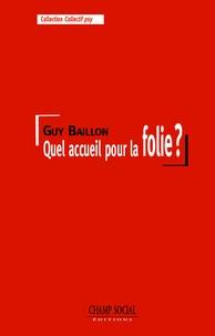 Guy Baillon - Quel accueil pour la folie ?.