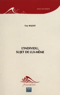 Guy Bajoit - L'individu, sujet de lui-même.