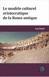 Guy Bajoit - Le modèle culturel aristocratique de la Rome antique.