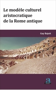 Guy Bajoit - Le modèle culturel aristocratique de la Rome antique.