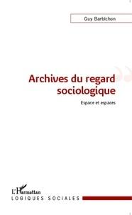 Guy Barbichon - Archives du regard sociologique - Espace et espaces.