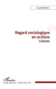 Guy Barbichon - Regard sociologique en archive - Cultures.