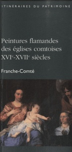 Guy Barbier et Bénédicte Gaulard - Peintures flamandes des églises comtoises XVIe-XVIIe siècles.