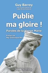 Publie ma gloire !- Paroles de la Vierge Marie - Guy Barrey |