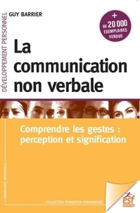 Guy Barrier - La communication non verbale - Comprendre les gestes : perception et signification.