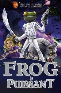 Guy Bass - La légende de Frog  : Frog le puissant.