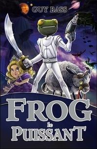 Guy Bass - La légende de Frog Tome 3 : Frog le puissant.