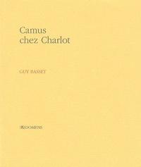 Guy Basset - Camus chez Charlot.