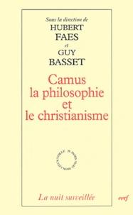 Guy Basset et Hubert Faes - Camus la philosophie et le christianisme.