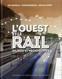 Guy Baudelle et Ingrid Brugioni - L'Ouest et le rail - Enjeux et prospective.
