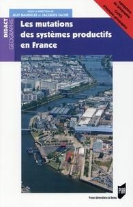 Guy Baudelle et Jacques Fache - Les mutations des systèmes productifs en France.